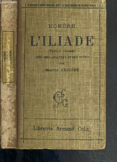 L'ILIADE (TEXTES CHOISIS) - AVEC DES ANALYSES ET DES NOTES PAR MAURICE CROISET / TEXTE EN GREC ET FRANCAIS