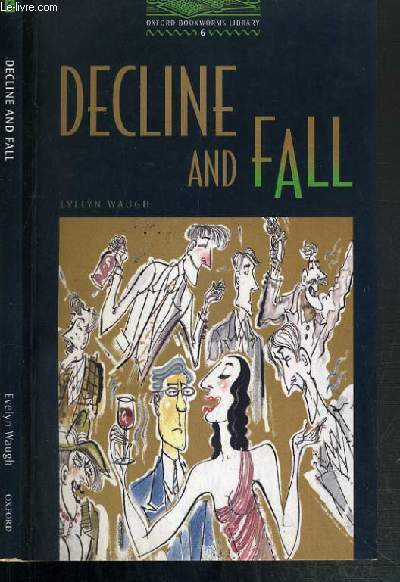 DECLINE AND FALL / OXFORD BOOKWORMS LIBRARY N°6 - TEXTE EXCLUSIVEMENT EN ANGLAIS