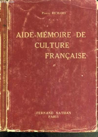 AIDE-MEMOIRE DE CULTURE FRANCAISE - POUR L'ELEVE DE TOUT AGE - LE CANDIDAT AUX EXAMENS POUR L'ETUDIANT ET L'HONNETE HOMME