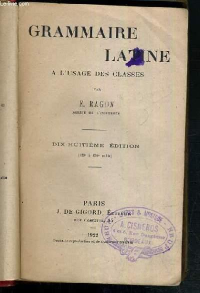 GRAMMAIRE LATINE A L'USAGE DES CLASSES - 18ème EDITION.