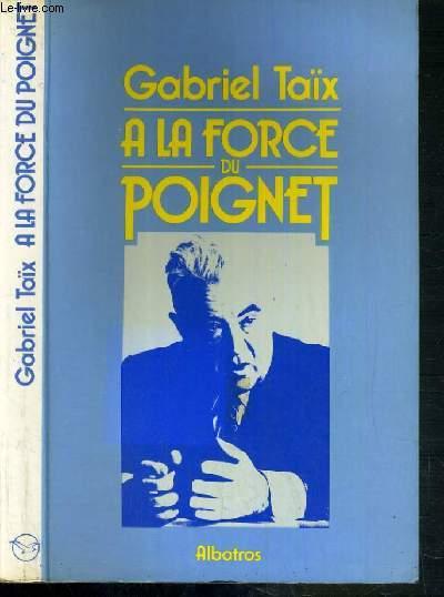 A LA FORCE DU POIGNET