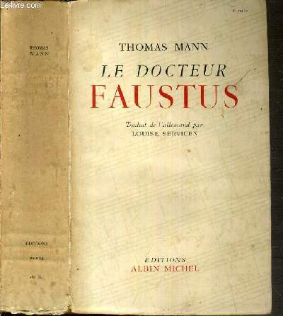 LE DOCTEUR FAUSTUS - LA VIE DU COMPOSITEUR ALLEMAND ADRIAN LEVERKUHN RACONTEE PAR UN AMI.