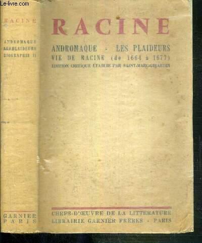 ANDROMAQUE - LES PLAIDEURS - VIE DE RACINE (DE 1664 A 1677) - EDITION CRITIQUE ETABLIE PAR SAINT-MARC-GIRARDIN