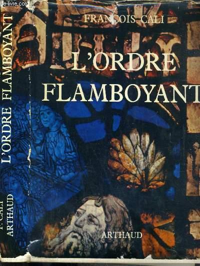 L'ORDRE FLAMBOYANT ET SON TEMPS - ESSAI SUR LE STYLE GOTHIQUE DU XIVe AU XVIe SIECLE