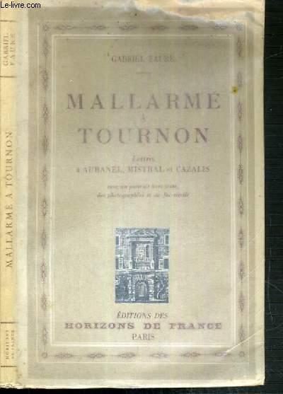 MALLARME A TOURNON - LETTRES A AUBANEL, MISTRAL ET CAZALIS