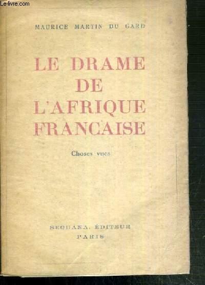 LE DRAME DE L'AFRIQUE FRANCAISE - CHOSES VUES 1940