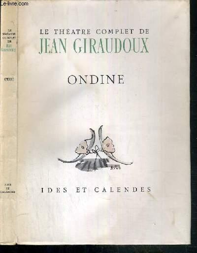 LE THEATRE COMPLET DE JEAN GIRAUDOUX  - ONDINE