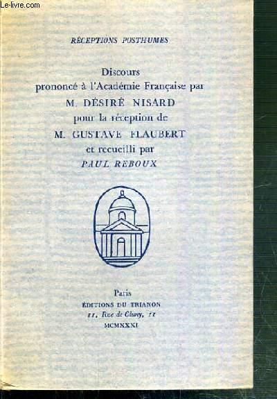 DISCOURS PRONONCE A L'ACADEMIE FRANCAISE PAR M. DESIRE NISARD POUR LE RECEPTION DE M. GUSTAVE FLAUBERT / RECEPTIONS POSTHUMES