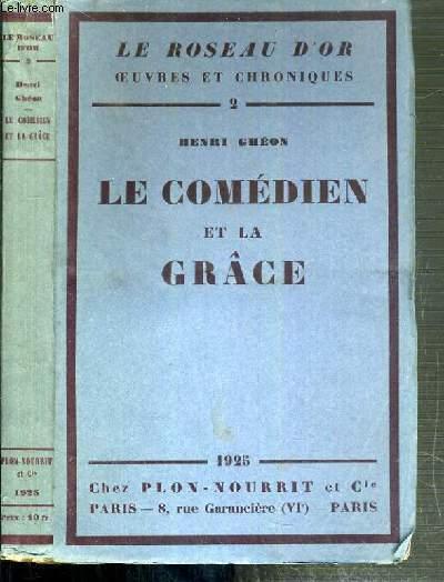 LE COMEDIEN ET LA GRACE / LE ROSEAU D'OR - OEUVRES ET CHRONIQUES N°2.