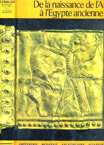 DE LA NAISSANCE DE L'ART A L'EGYPTE ANCIENNE - ORFEVRERIE - MOSAIQUE - ARCHITECTURE - SCUPTURE - PEINTURE / CHEFS-D'OEUVRE DE L'ART