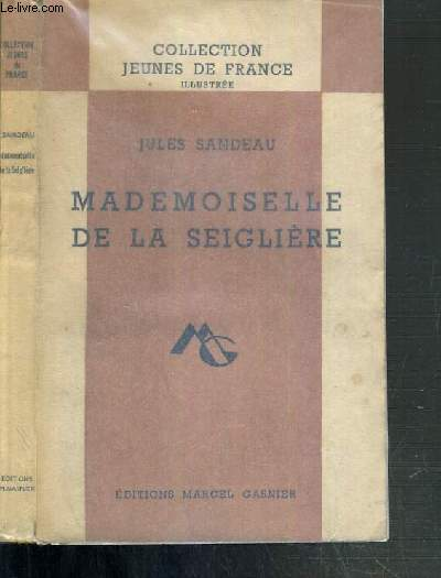 MADEMOISELLE DE LA SEIGLIERE  / COLLECTION JEUNES DE FRANCE ILLUSTREE