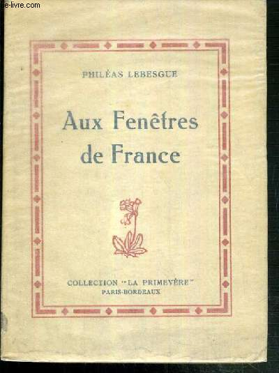AUX FENETRES DE FRANCE / COLLECTION LA PRIMEVERE - CAHIER N°5 DE LA SOCIETE DES AMIS DE PHILEAS LEBESGUE