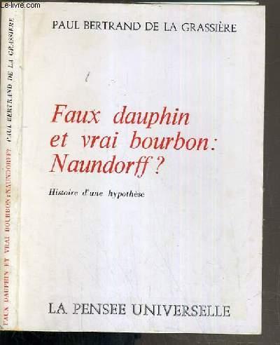 FAUX DAUPHIN ET VRAI BOURBON: NAUNDORFF ? - HISTOIRE D'UNE HYPOTHESE