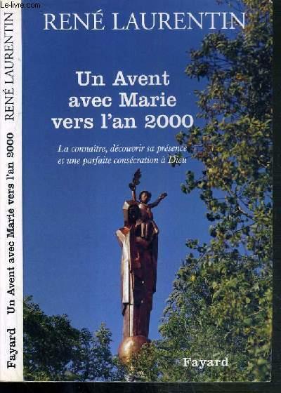 UN AVENT AVEC MARIE VERS L'AN 2000 - LA CONNAITRE, DECOUVRIR SA PRESENCE ET UNE PARFAITE CONSECRATION A DIEU - NOUVELLE EDITION