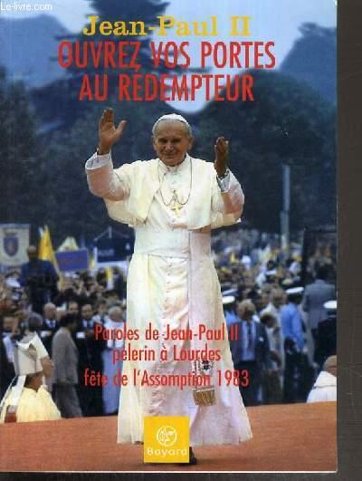 OUVREZ VOS PORTES AU REDEMPTEUR - PAROLES DE JEAN-PAUL II PELERIN A LOURDES - FETE DE L'ASSOMPTION 1983