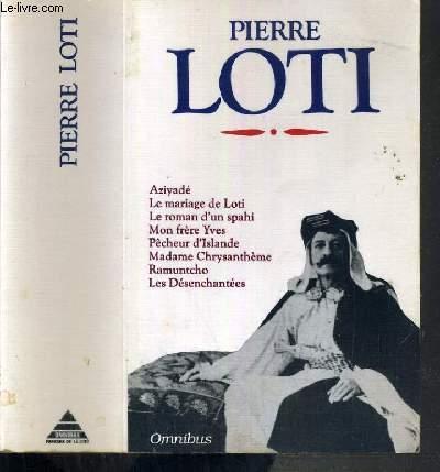 AZIYADE - LE MARIAGE DE LOTI - LE ROMAN D'UN SPAHI - MON FRERE YVES - PECHEUR D'ISLANDE - MADAME CHRYSANTHEME - RAMUNTCHO - LES DESENCHANTEES / COLLECTION OMNIBUS
