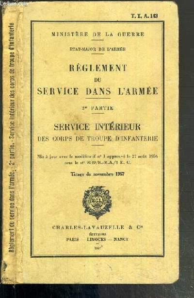 REGLEMENT DU SERVICE DANS L'ARMEE - 2e PARTIE. SERVICE INTERIEUR DES CORPS DE TROUPE D'INFANTERIE - TIRAGE DE NOVEMBRE 1957