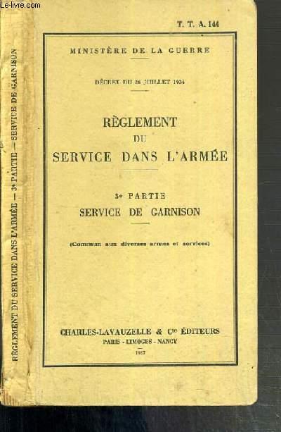 REGLEMENT DU SERVICE DANS L'ARMEE  - 3e SERVICE DE GARNISON (COMMUN AUX DIVERSES ARMES ET SERVICES)