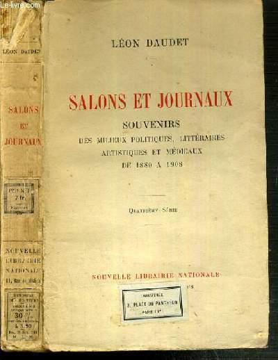 SALONS ET JOURNAUX - SOUVENIRS DES MILIEUX POLITIQUES, LITTERAIRES ARTISTIQUES ET MEDICAUX DE 1880 A 1908 - 4ème SERIE.