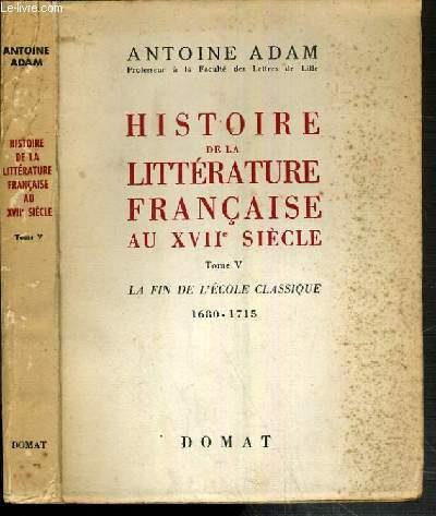 HISTOIRE DE LA LITTERATURE FRANCAISE AU XVIIe SIECLE - TOME V. LA FIN DE L'ECOLE CLASSIQUE 1680-1715