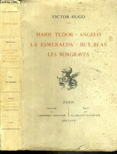 MARIE TUDOR - ANGELO - LA ESMERALDA - RUY BLAS - LES BURGRAVES / OEUVRES COMPLETES DE VICTOR HUGO, THEATRE III