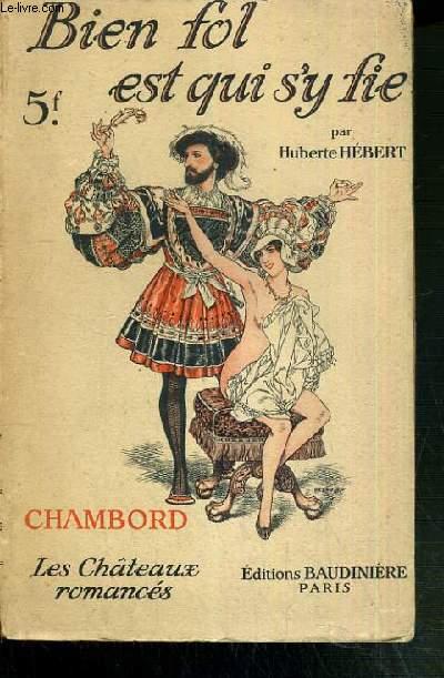 CHAMBORD BIEN FOL EST QUI S'Y FIE - LES CHATEAUX ROMANCES