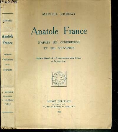 ANATOLE FRANCE D'APRES SES CONFIDENCES ET SES SOUVENIRS - EDITION ILLUSTREE.