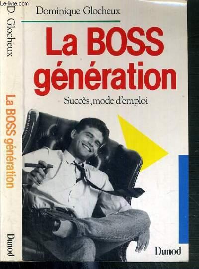 LA BOSS GENERATION SUCCES, MODE D'EMPLOI