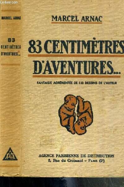 83 CENTIMETRE D'AVENTURES... - FANTAISIE AGREMENTEE DE 110 DESSINS DE L'AUTEUR.