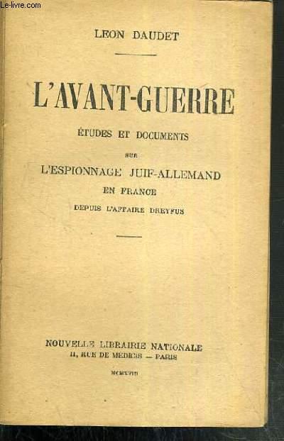 L'AVANT-GUERRE  - ETUDES ET DOCUMENTS SUR L'ESPIONNAGE JIUF-ALLEMAND EN FRANCE DEPUIS L'AFFAIRE DREYFUS