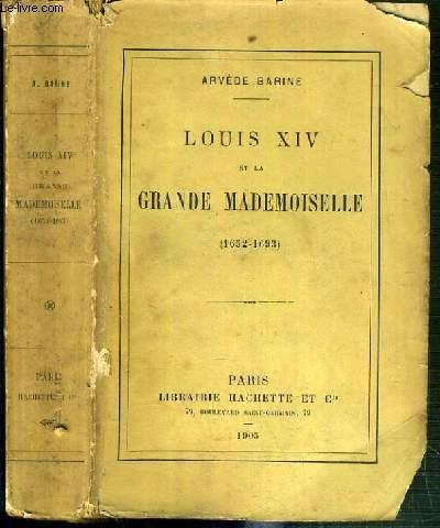 LOUIS XIV ET LA GRANDE MADEMOISELLE  (1652-1696)