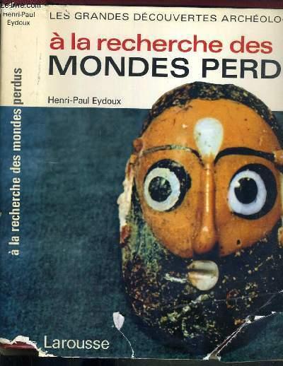 A LA RECHERCHE DES MONDES PERDUS / COLLECTION LES GRANDES DECOUVERTES ARCHEOLOGIQUES