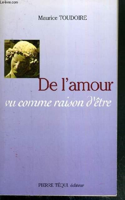 DE L'AMOUR VU COMME RAISON D'ETRE