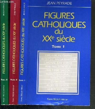 FIGURES CATHOLIQUES DU XXe SIECLE - 3 TOMES - 1 + 2 + 3