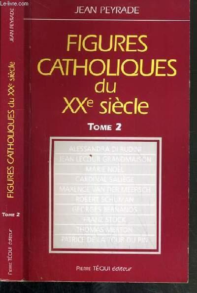 FIGURES CATHOLIQUES DU XXe SIECLE - TOME 2