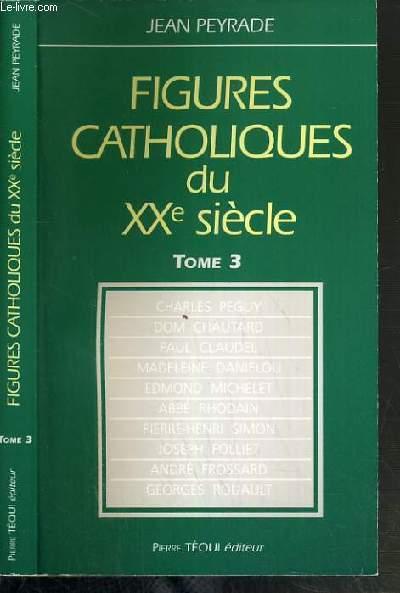FIGURES CATHOLIQUES DU XXe SIECLE - TOME 3