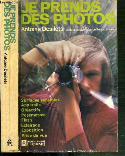 JE PRENDS DES PHOTOS - SURFACES SENSIBLES - APPAREILS - OBJECTIFS - POSEMETRES - FLASH - ECLAIRAGE - EXPOSITION - PRISE DE VUE.