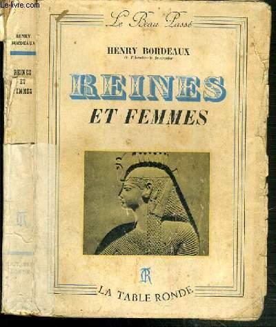 REINES ET FEMMES - CLEOPATRE - BERENICE - CHRISTINE DE SUEDE - LA RELIGIEUSE PORTUGAISE - MADAME DU DEFFANT ET JULIE DE LESPINASSE - RACHEL - MARIE BASHKIRTSEFF ET KATHERINE MENSFIELD / COLLECTION LE BEAU PASSE.