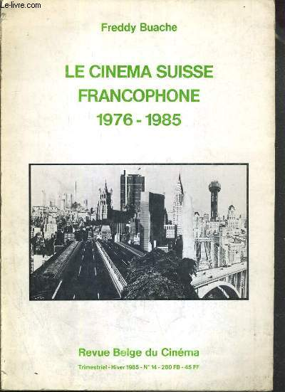 LE CINEMA SUISSE FRANCOPHONE  1976-1985 - REVUE BELGE DU CINEMA - HIVER 1985 - N°14