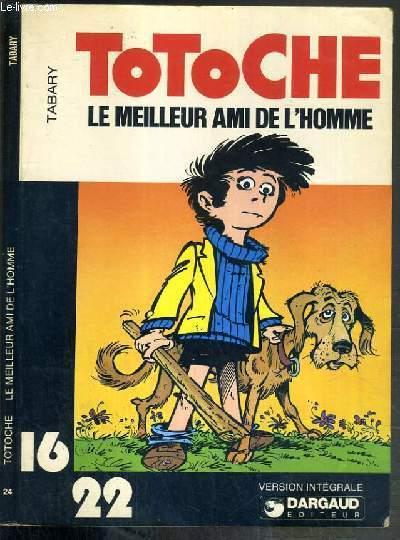 TOTOCHE - LE MEILLEUR AMI DE L'HOMME / COLLECTION  DARGAUD 16/22.
