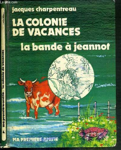 LA COLONIE DE VACANCES - LA BANDE A JEANNOT / COLLECTION MA PREMIERE AMITIE N°4.