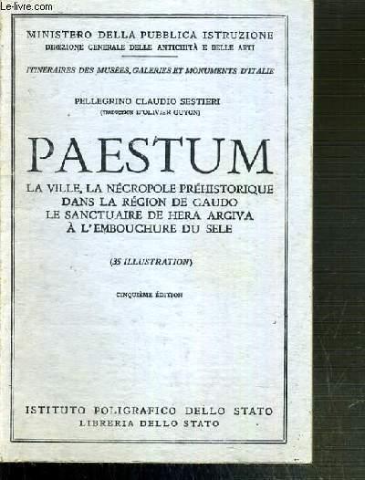 PAESTUM - LA VILLE, LA NECROPOLE PREHISTORIQUE DANS LA REGION DE GAUDO - LE SANCTUAIRE DE HERA ARGIVA A L'EMBOUCHURE DU SELE / ITINERAIRES DES MUSEES, GALERIES ET MONUMENTS D'ITALIE N°84.
