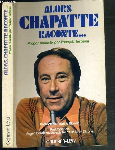 ALORS CHAPATTE,RACONTE... - PROPOS RECUEILLIS PAR FRANCOIS TERBEEN
