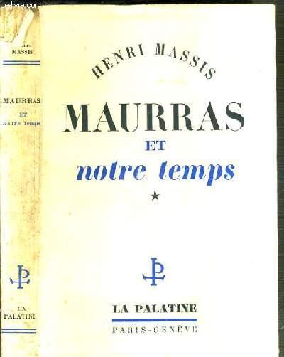 MAURRAS ET NOTRE TEMPS - TOME I