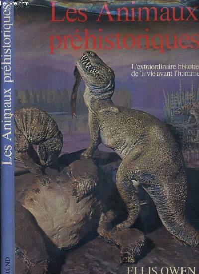 LES ANIMAUX PREHISTORIQUES - L'EXTRAORDINAIRE HISTOIRE DE LA VIE AVANT L'HOMME