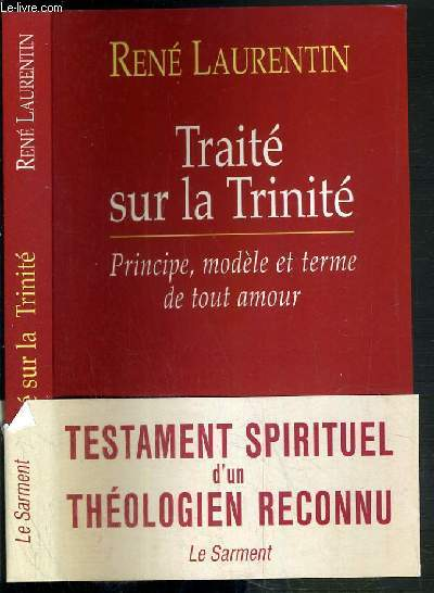 TRAITE SUR LA TRINITE - PRINCIPE, MODELE ET TERME DE TOUT AMOUR - TESTAMENT SPIRITUEL