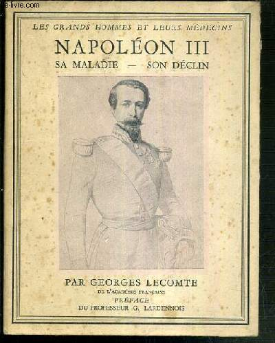 NAPOLEON III - SA MALADIE - SON DECLIN / LES GRANDS HOMMES ET LEURS MEDECINS N°VI