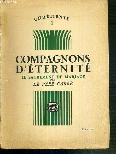 COMPAGNONS D'ETERNITE - LE SACREMENT DE MARIAGE / CHRIETIENTE N°1