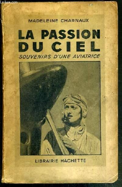 LA PASSION DU CIEL - SOUVENIRS D'UNE AVIATRICE