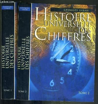 HISTOIRE UNIVERSELLE DES CHIFFRES - L'INTELLIGENCE DES HOMMES RACONTEE PAR LES NOMBRES ET LE CALCUL - 2 TOMES 1 + 2 /